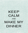 KEEP CALM AND MAKE MY DINNER - Personalised Poster A4 size