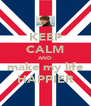 KEEP CALM AND make my life HAPPIER - Personalised Poster A4 size