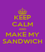 KEEP CALM AND MAKE MY SANDWICH - Personalised Poster A4 size