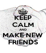 KEEP CALM AND MAKE NEW FRIENDS - Personalised Poster A4 size