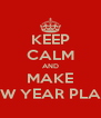 KEEP CALM AND MAKE NEW YEAR PLANS - Personalised Poster A4 size