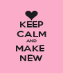 KEEP CALM AND MAKE  NEW - Personalised Poster A4 size