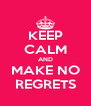 KEEP CALM AND MAKE NO REGRETS - Personalised Poster A4 size