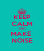 KEEP CALM AND MAKE  NOISE - Personalised Poster A4 size