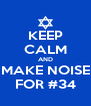 KEEP CALM AND MAKE NOISE FOR #34 - Personalised Poster A4 size