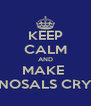 KEEP CALM AND MAKE  NOSALS CRY - Personalised Poster A4 size