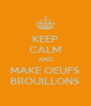 KEEP CALM AND MAKE OEUFS BROUILLONS - Personalised Poster A4 size