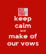 keep calm and make of our vows - Personalised Poster A4 size