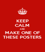 KEEP CALM AND MAKE ONE OF THESE POSTERS - Personalised Poster A4 size