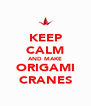 KEEP CALM AND MAKE ORIGAMI CRANES - Personalised Poster A4 size