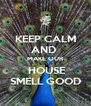 KEEP CALM AND  MAKE OUR  HOUSE SMELL GOOD - Personalised Poster A4 size
