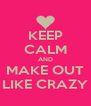 KEEP CALM AND MAKE OUT LIKE CRAZY - Personalised Poster A4 size