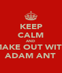 KEEP CALM AND MAKE OUT WITH ADAM ANT - Personalised Poster A4 size