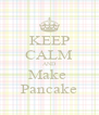 KEEP CALM AND Make  Pancake - Personalised Poster A4 size