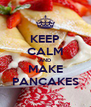 KEEP CALM AND MAKE PANCAKES - Personalised Poster A4 size