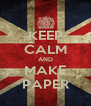 KEEP CALM AND MAKE PAPER - Personalised Poster A4 size