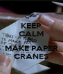 KEEP CALM AND MAKE PAPER CRANES - Personalised Poster A4 size