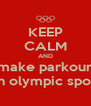 KEEP CALM AND make parkour an olympic sport - Personalised Poster A4 size