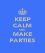 KEEP CALM AND MAKE PARTIES - Personalised Poster A4 size