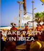 KEEP CALM AND MAKE PARTY IN IBIZA - Personalised Poster A4 size