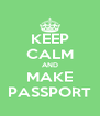 KEEP CALM AND MAKE PASSPORT - Personalised Poster A4 size