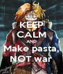 KEEP CALM AND Make pasta, NOT war - Personalised Poster A4 size