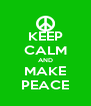 KEEP CALM AND MAKE PEACE - Personalised Poster A4 size