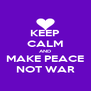 KEEP CALM AND MAKE PEACE NOT WAR - Personalised Poster A4 size