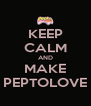 KEEP CALM AND MAKE PEPTOLOVE - Personalised Poster A4 size