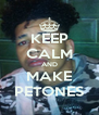 KEEP CALM AND MAKE PETONES - Personalised Poster A4 size