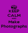 KEEP CALM AND Make Photographs - Personalised Poster A4 size