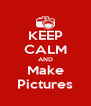 KEEP CALM AND Make Pictures - Personalised Poster A4 size
