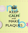 KEEP CALM AND MAKE PLAQUES - Personalised Poster A4 size