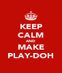 KEEP CALM AND MAKE PLAY-DOH - Personalised Poster A4 size