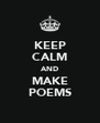 KEEP CALM AND MAKE POEMS - Personalised Poster A4 size
