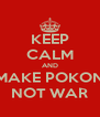 KEEP CALM AND MAKE POKON NOT WAR - Personalised Poster A4 size