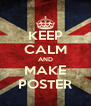 KEEP CALM AND MAKE POSTER - Personalised Poster A4 size