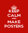 KEEP CALM AND MAKE POSTERS - Personalised Poster A4 size