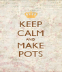 KEEP CALM AND MAKE POTS - Personalised Poster A4 size