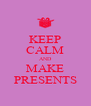 KEEP CALM AND MAKE PRESENTS - Personalised Poster A4 size