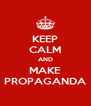 KEEP CALM AND MAKE PROPAGANDA - Personalised Poster A4 size