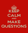 KEEP CALM AND MAKE QUESTIONS - Personalised Poster A4 size