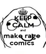 KEEP CALM and make rage  comics  - Personalised Poster A4 size