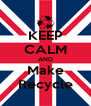 KEEP CALM AND Make Recycle - Personalised Poster A4 size