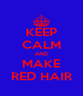 KEEP CALM AND MAKE RED HAIR - Personalised Poster A4 size