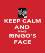 KEEP CALM AND MAKE RINGO'S FACE - Personalised Poster A4 size