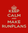 KEEP CALM AND MAKE RUNPLANS - Personalised Poster A4 size