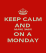 KEEP CALM AND MAKE SABR ON A MONDAY - Personalised Poster A4 size
