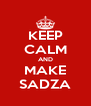 KEEP CALM AND MAKE SADZA - Personalised Poster A4 size