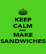 KEEP CALM AND MAKE SANDWICHES - Personalised Poster A4 size